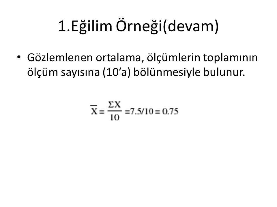1.Eğilim Örneği(devam) Gözlemlenen ortalama, ölçümlerin toplamının ölçüm sayısına (10'a) bölünmesiyle bulunur.
