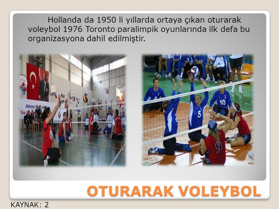 Hollanda da 1950 li yıllarda ortaya çıkan oturarak voleybol 1976 Toronto paralimpik oyunlarında ilk defa bu organizasyona dahil edilmiştir.