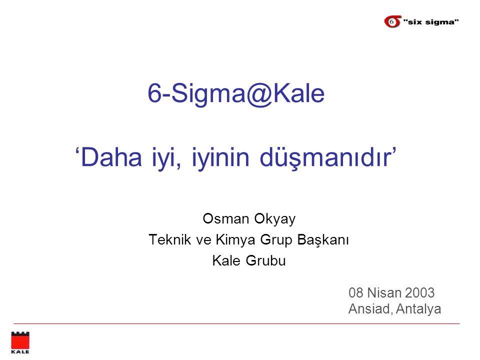 6-Sigma@Kale 'Daha iyi, iyinin düşmanıdır'