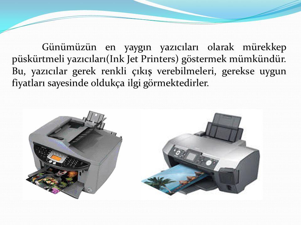 Günümüzün en yaygın yazıcıları olarak mürekkep püskürtmeli yazıcıları(Ink Jet Printers) göstermek mümkündür.
