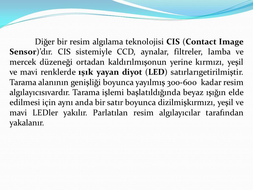 Diğer bir resim algılama teknolojisi CIS (Contact Image Sensor)'dır
