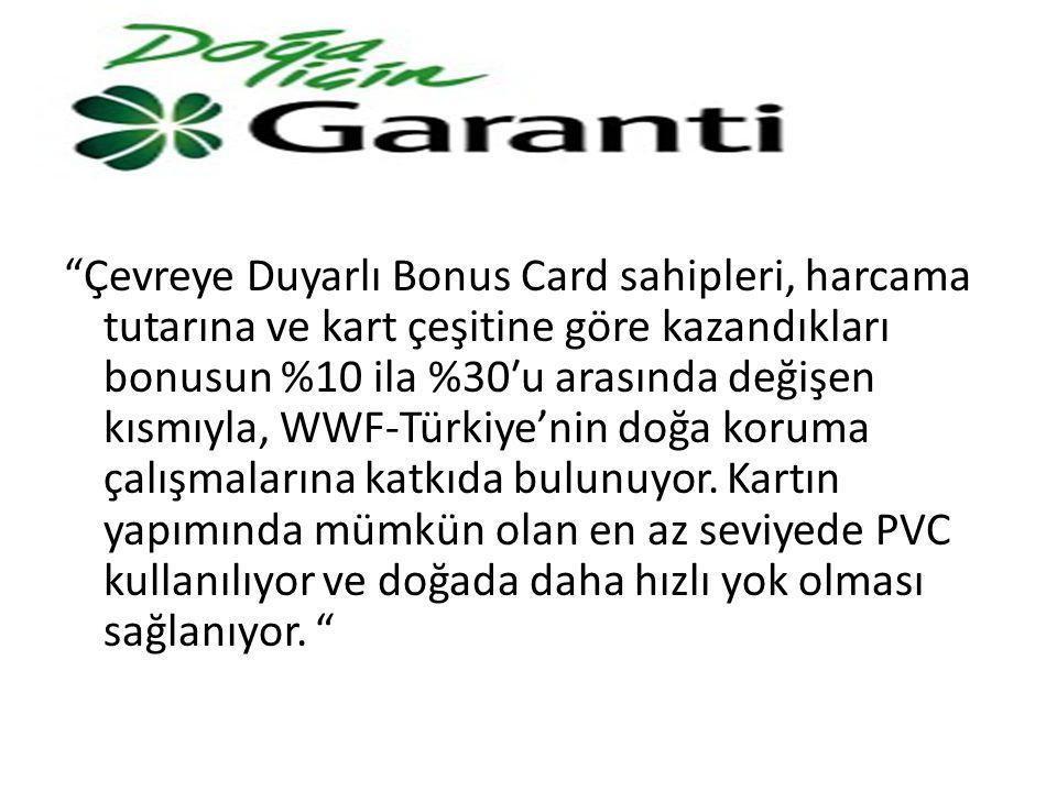 Çevreye Duyarlı Bonus Card sahipleri, harcama tutarına ve kart çeşitine göre kazandıkları bonusun %10 ila %30′u arasında değişen kısmıyla, WWF-Türkiye'nin doğa koruma çalışmalarına katkıda bulunuyor.