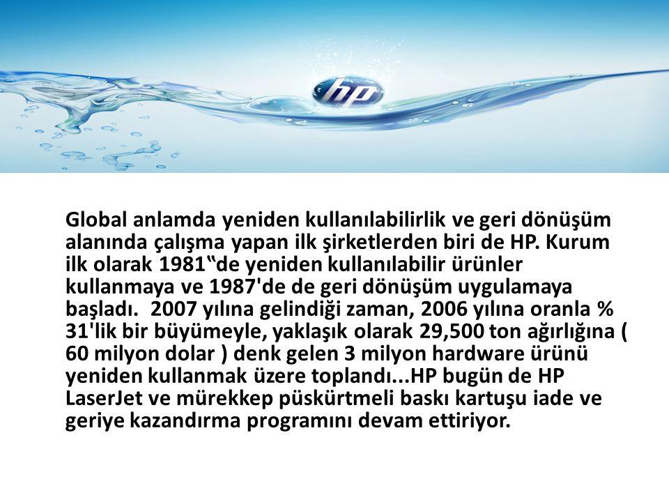 Global anlamda yeniden kullanılabilirlik ve geri dönüşüm alanında çalışma yapan ilk şirketlerden biri de HP.