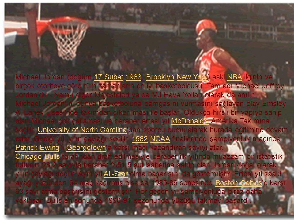 Michael Jordan (doğum 17 Şubat 1963, Brooklyn New York) eski NBA liginin ve birçok otoriteye göre tüm zamanların en iyi basketbolcusu. Tam adı Michael Jeffrey Jordan dır . Nam-ı diğer Majesteleri ya da MJ Hava Yolları olarak da anılır.
