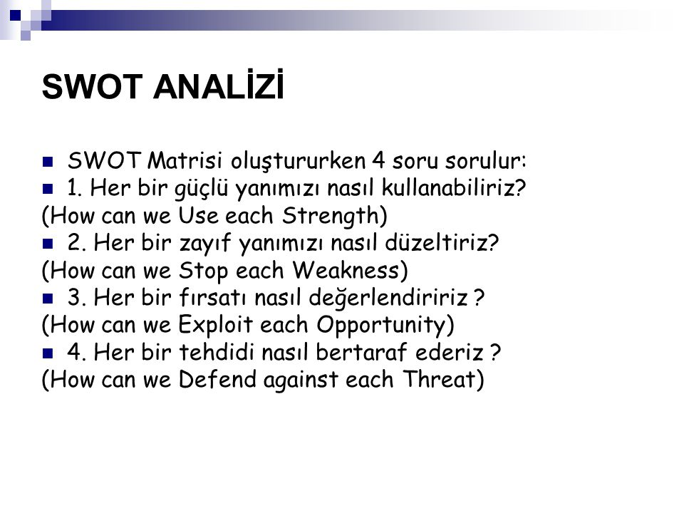 SWOT ANALİZİ SWOT Matrisi oluştururken 4 soru sorulur: