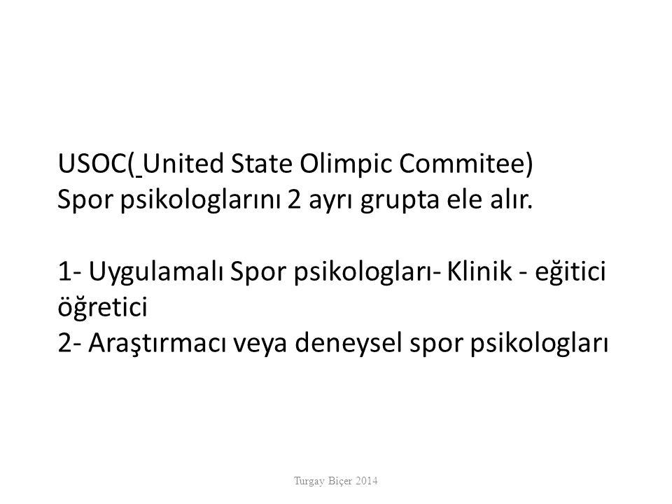 USOC( United State Olimpic Commitee) Spor psikologlarını 2 ayrı grupta ele alır. 1- Uygulamalı Spor psikologları- Klinik - eğitici öğretici 2- Araştırmacı veya deneysel spor psikologları