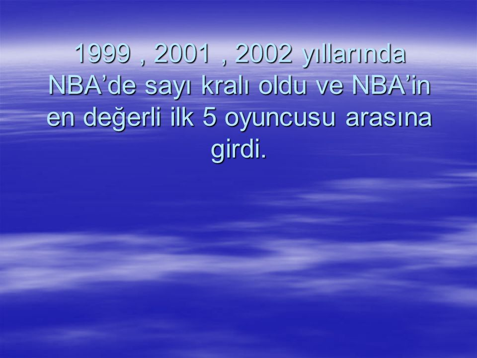1999 , 2001 , 2002 yıllarında NBA'de sayı kralı oldu ve NBA'in en değerli ilk 5 oyuncusu arasına girdi.
