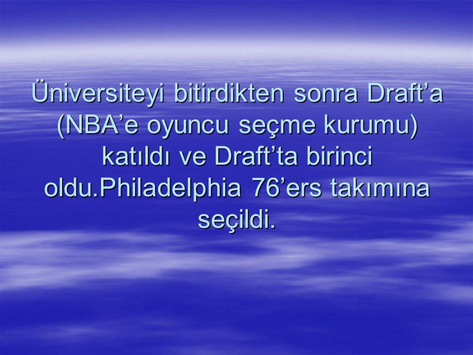 Üniversiteyi bitirdikten sonra Draft'a (NBA'e oyuncu seçme kurumu) katıldı ve Draft'ta birinci oldu.Philadelphia 76'ers takımına seçildi.
