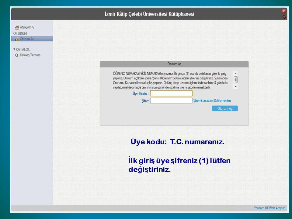 Üye kodu: T.C. numaranız. İlk giriş üye şifreniz (1) lütfen değiştiriniz.