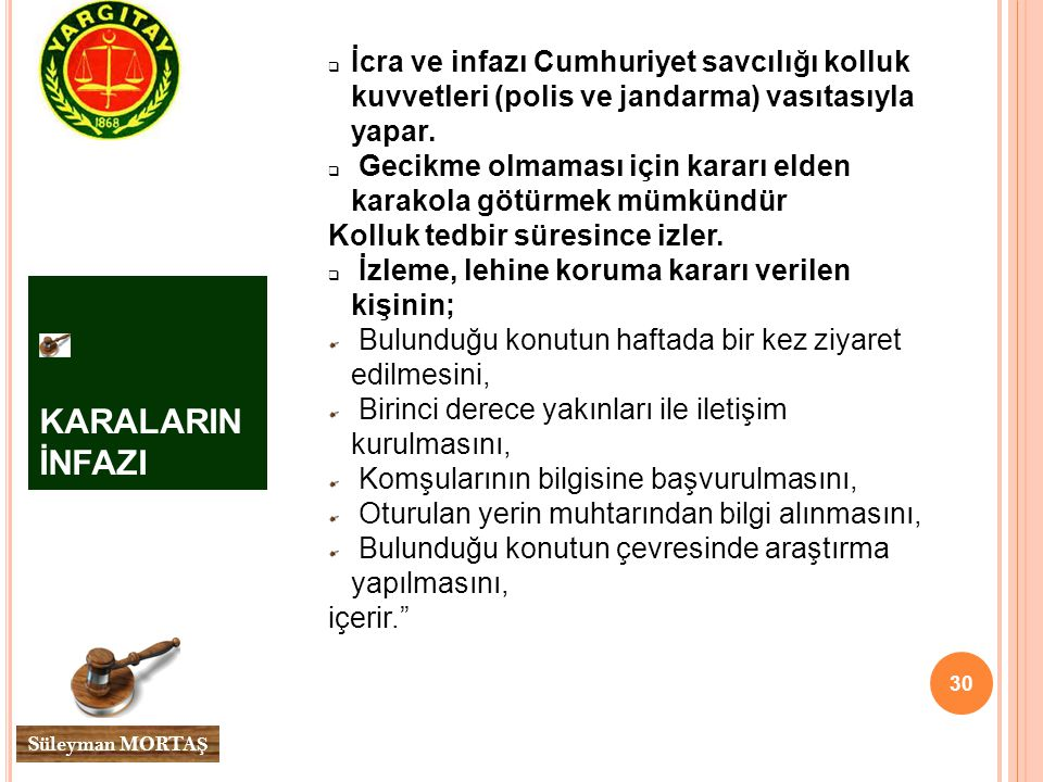 İcra ve infazı Cumhuriyet savcılığı kolluk kuvvetleri (polis ve jandarma) vasıtasıyla yapar.