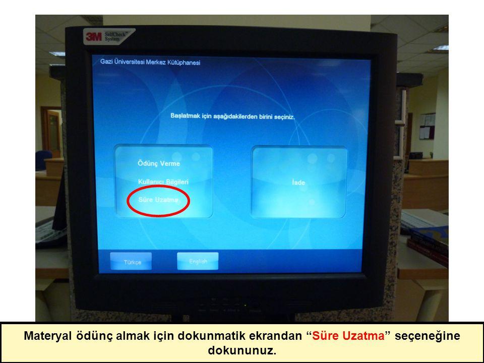 Materyal ödünç almak için dokunmatik ekrandan Süre Uzatma seçeneğine