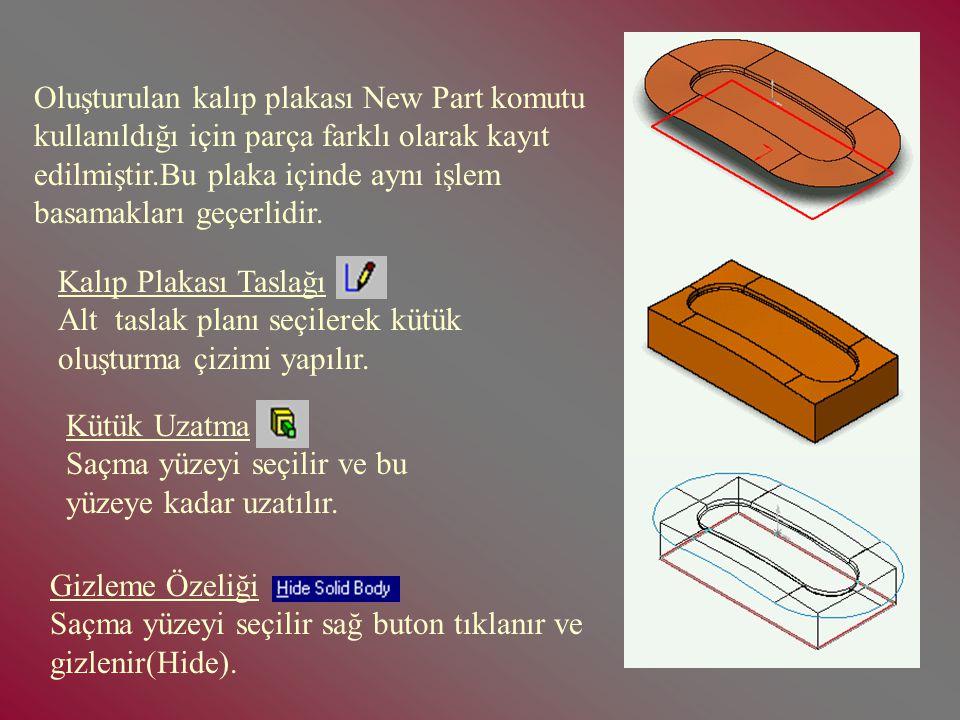 Oluşturulan kalıp plakası New Part komutu kullanıldığı için parça farklı olarak kayıt edilmiştir.Bu plaka içinde aynı işlem basamakları geçerlidir.