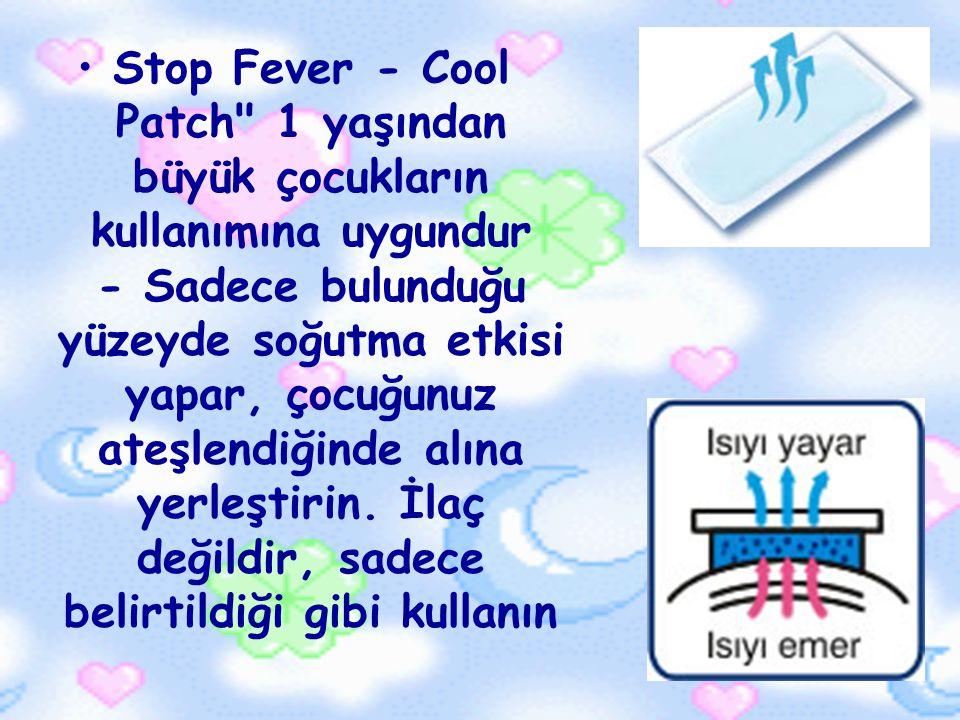 Stop Fever - Cool Patch 1 yaşından büyük çocukların kullanımına uygundur - Sadece bulunduğu yüzeyde soğutma etkisi yapar, çocuğunuz ateşlendiğinde alına yerleştirin.