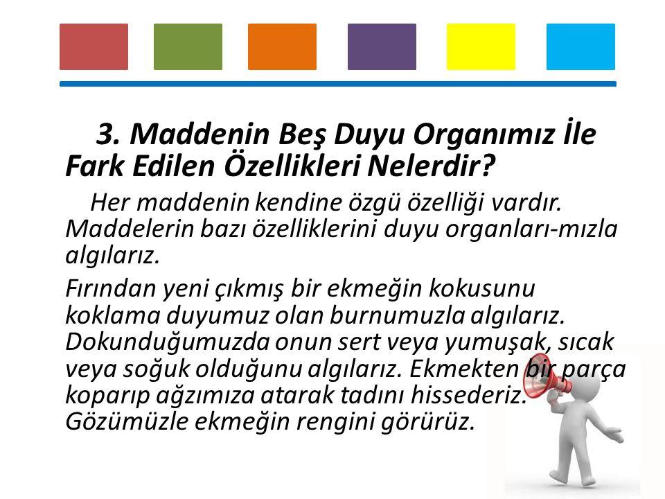 3. Maddenin Beş Duyu Organımız İle Fark Edilen Özellikleri Nelerdir