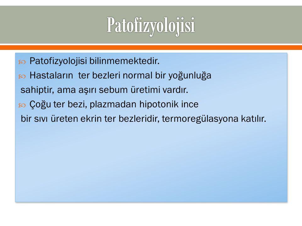 Patofizyolojisi Patofizyolojisi bilinmemektedir.