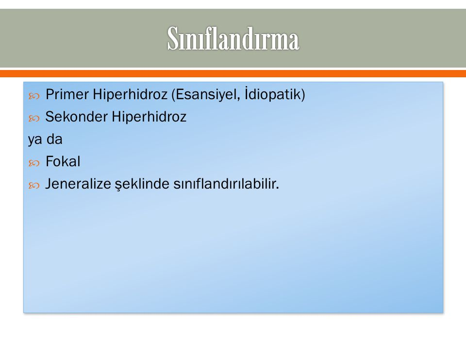 Sınıflandırma Primer Hiperhidroz (Esansiyel, İdiopatik)