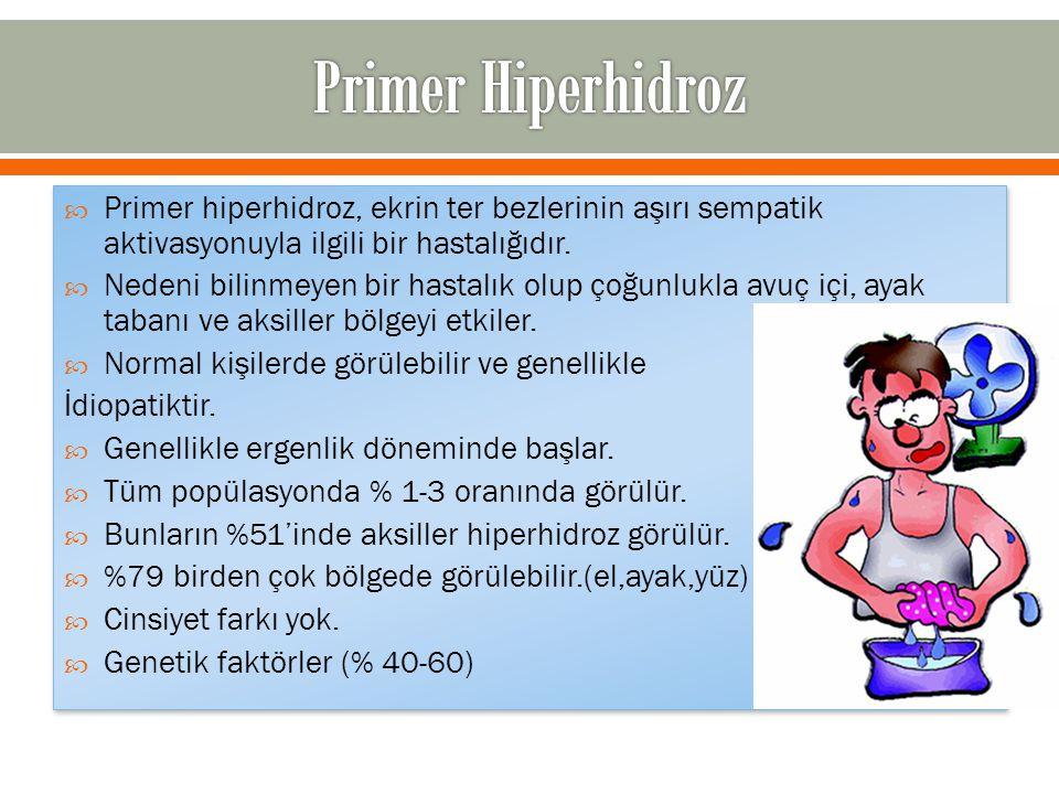 Primer Hiperhidroz Primer hiperhidroz, ekrin ter bezlerinin aşırı sempatik aktivasyonuyla ilgili bir hastalığıdır.