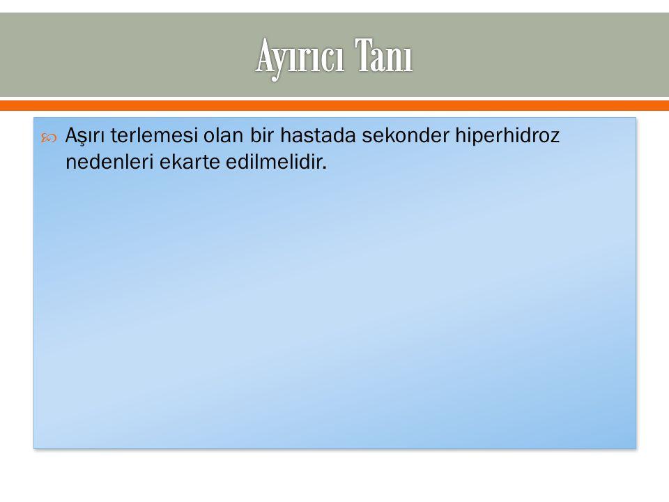 Ayırıcı Tanı Aşırı terlemesi olan bir hastada sekonder hiperhidroz nedenleri ekarte edilmelidir.