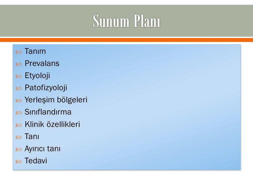 Sunum Planı Tanım Prevalans Etyoloji Patofizyoloji Yerleşim bölgeleri
