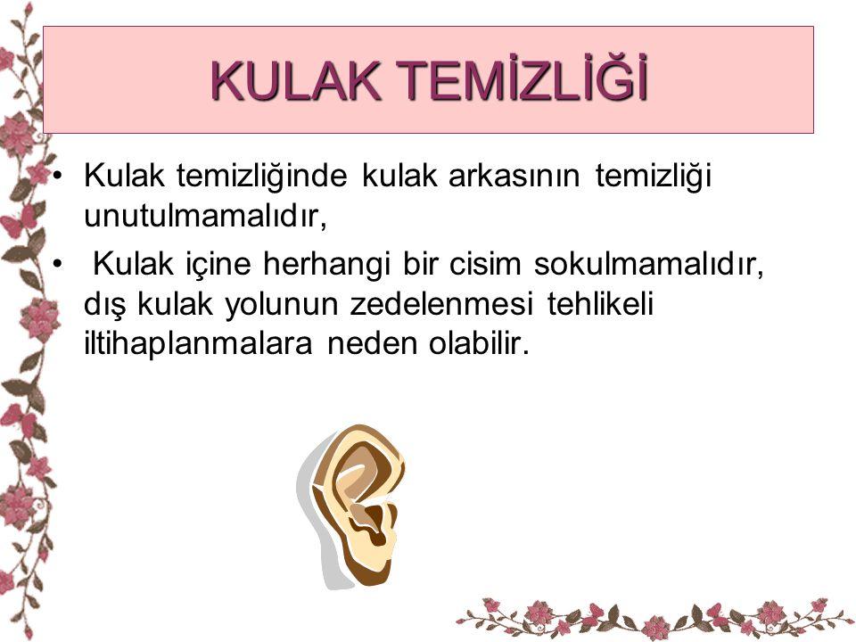 KULAK TEMİZLİĞİ Kulak temizliğinde kulak arkasının temizliği unutulmamalıdır,