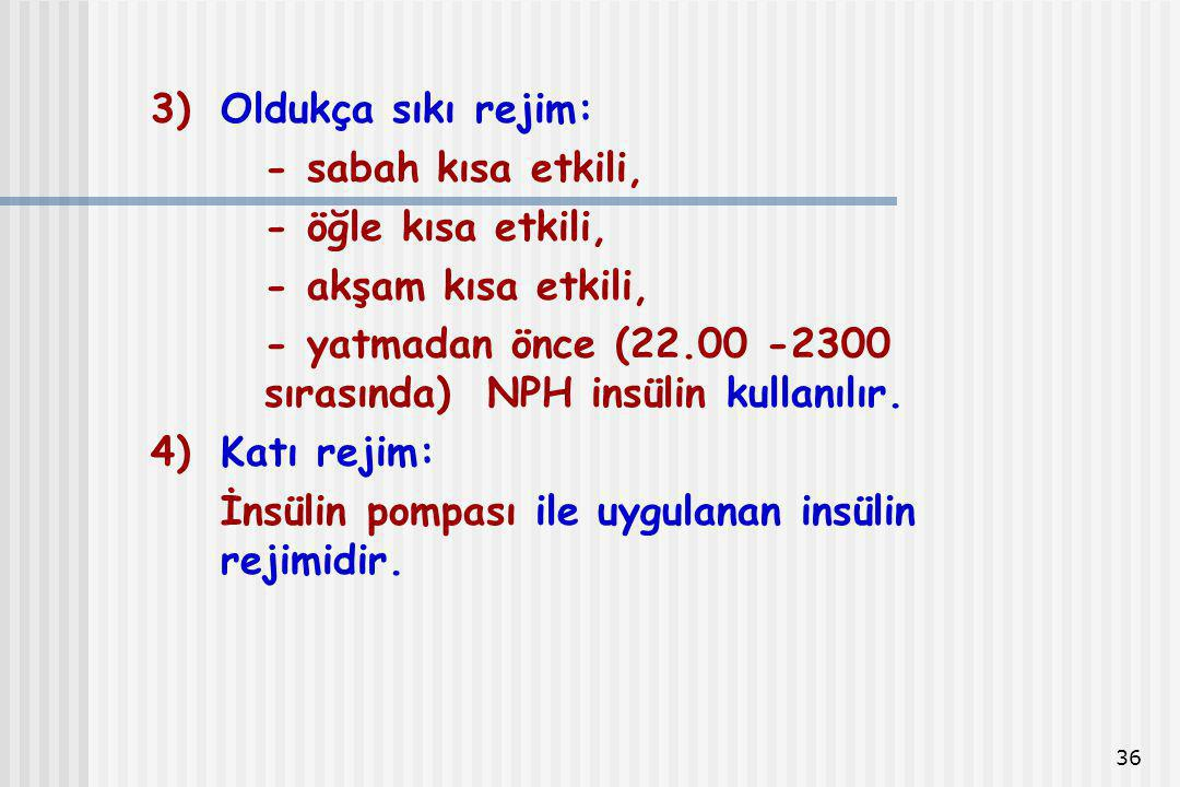 Oldukça sıkı rejim: - sabah kısa etkili, - öğle kısa etkili, - akşam kısa etkili, - yatmadan önce (22.00 -2300 sırasında) NPH insülin kullanılır.