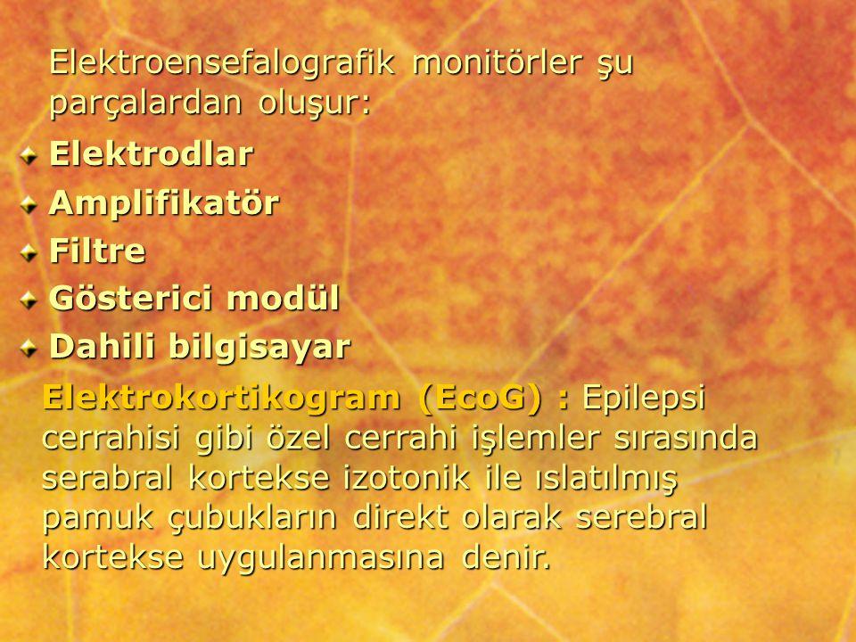 Elektroensefalografik monitörler şu parçalardan oluşur:
