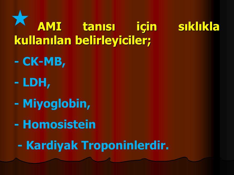 AMI tanısı için sıklıkla kullanılan belirleyiciler;