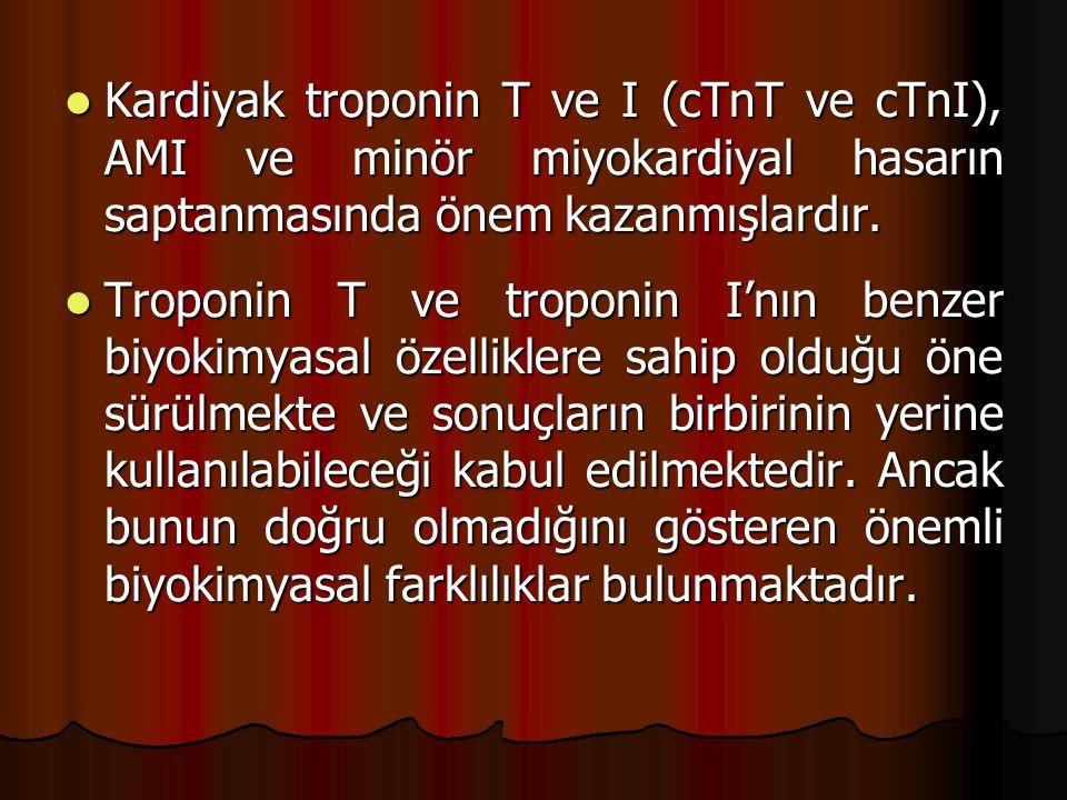 Kardiyak troponin T ve I (cTnT ve cTnI), AMI ve minör miyokardiyal hasarın saptanmasında önem kazanmışlardır.