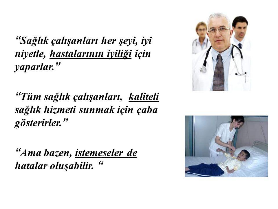 Sağlık çalışanları her şeyi, iyi niyetle, hastalarının iyiliği için yaparlar.