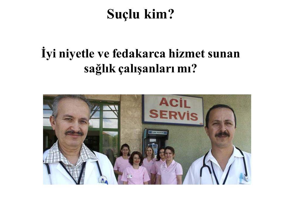 İyi niyetle ve fedakarca hizmet sunan sağlık çalışanları mı