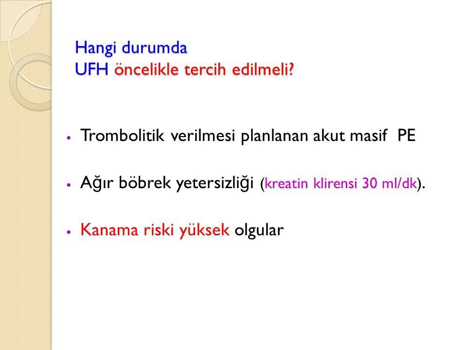 Hangi durumda UFH öncelikle tercih edilmeli