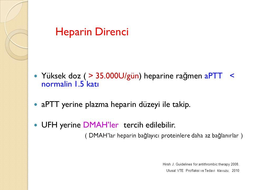 Heparin Direnci Yüksek doz ( > 35.000U/gün) heparine rağmen aPTT < normalin 1.5 katı. aPTT yerine plazma heparin düzeyi ile takip.