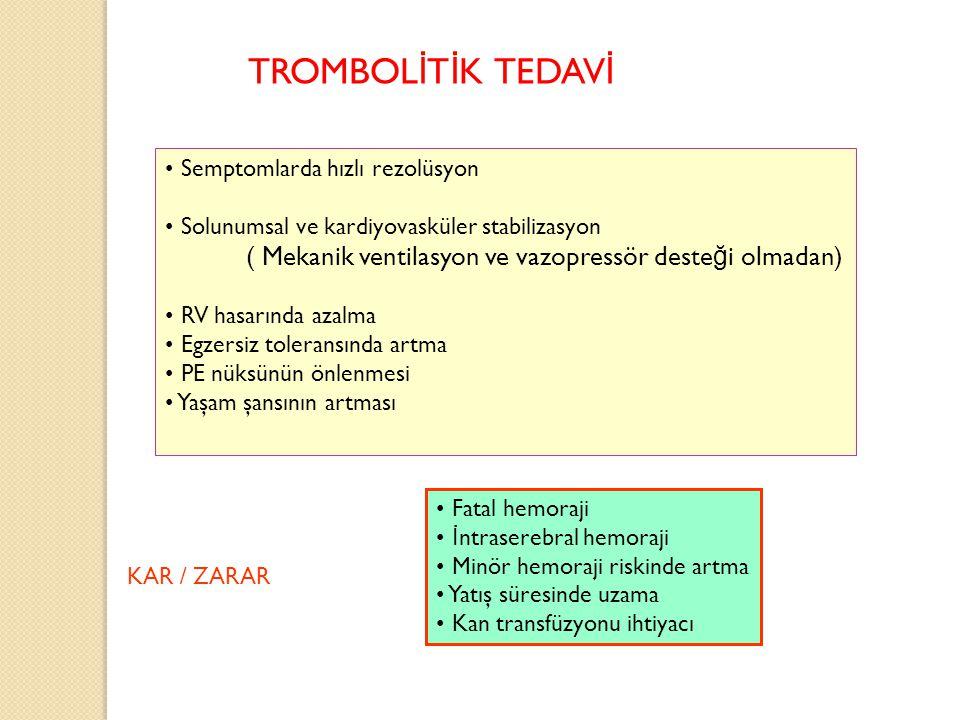 TROMBOLİTİK TEDAVİ Semptomlarda hızlı rezolüsyon. Solunumsal ve kardiyovasküler stabilizasyon.
