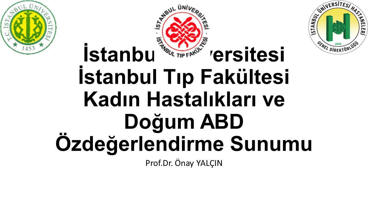 İstanbul Üniversitesi İstanbul Tıp Fakültesi Kadın Hastalıkları ve Doğum ABD Özdeğerlendirme Sunumu