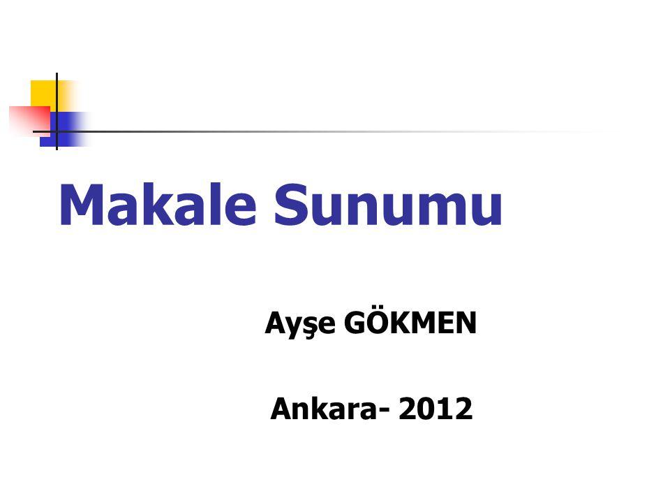 Makale Sunumu Ayşe GÖKMEN Ankara- 2012