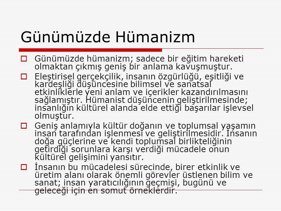 Günümüzde Hümanizm Günümüzde hümanizm; sadece bir eğitim hareketi olmaktan çıkmış geniş bir anlama kavuşmuştur.