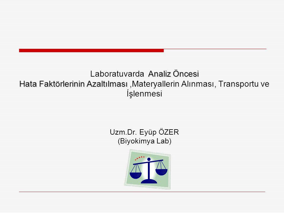 Laboratuvarda Analiz Öncesi Hata Faktörlerinin Azaltılması ,Materyallerin Alınması, Transportu ve İşlenmesi Uzm.Dr.