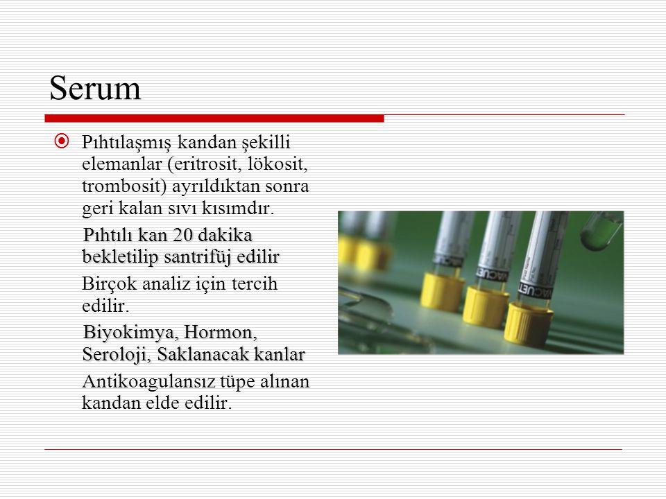 Serum Pıhtılaşmış kandan şekilli elemanlar (eritrosit, lökosit, trombosit) ayrıldıktan sonra geri kalan sıvı kısımdır.
