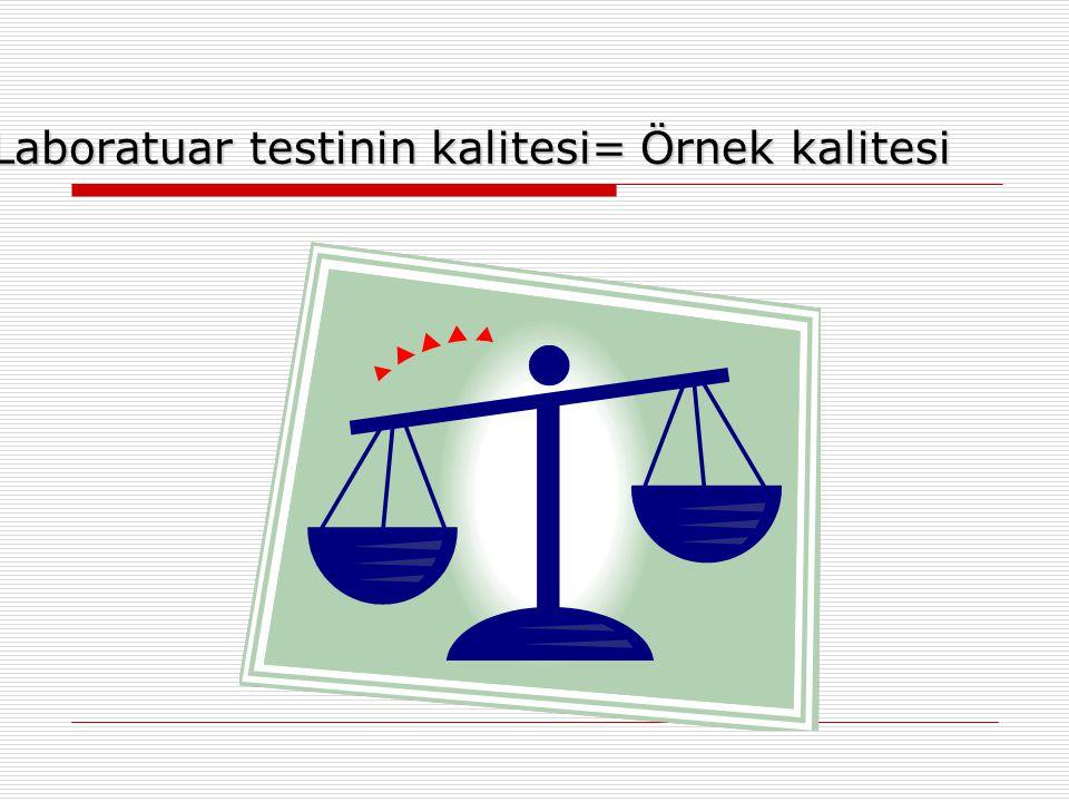Laboratuar testinin kalitesi= Örnek kalitesi