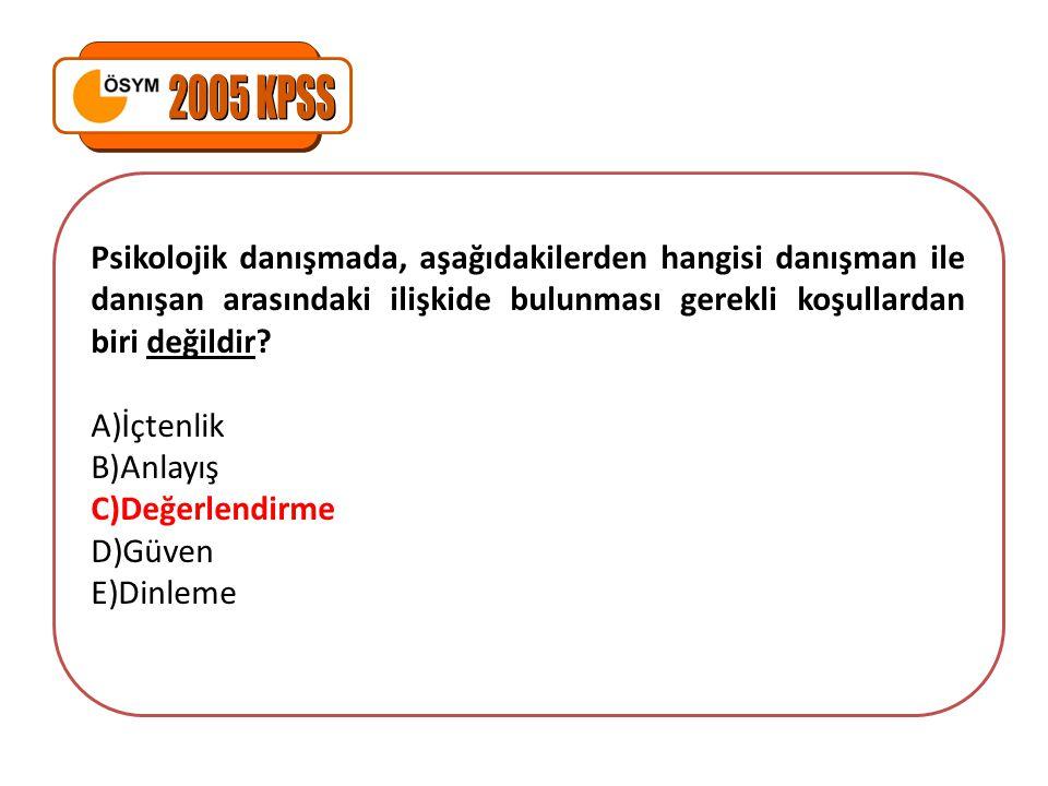 2005 KPSS Psikolojik danışmada, aşağıdakilerden hangisi danışman ile danışan arasındaki ilişkide bulunması gerekli koşullardan biri değildir