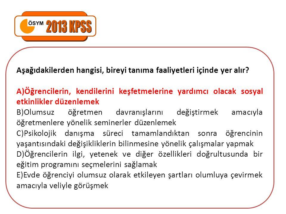 2013 KPSS Aşağıdakilerden hangisi, bireyi tanıma faaliyetleri içinde yer alır
