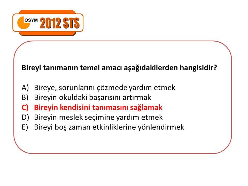 2012 STS Bireyi tanımanın temel amacı aşağıdakilerden hangisidir