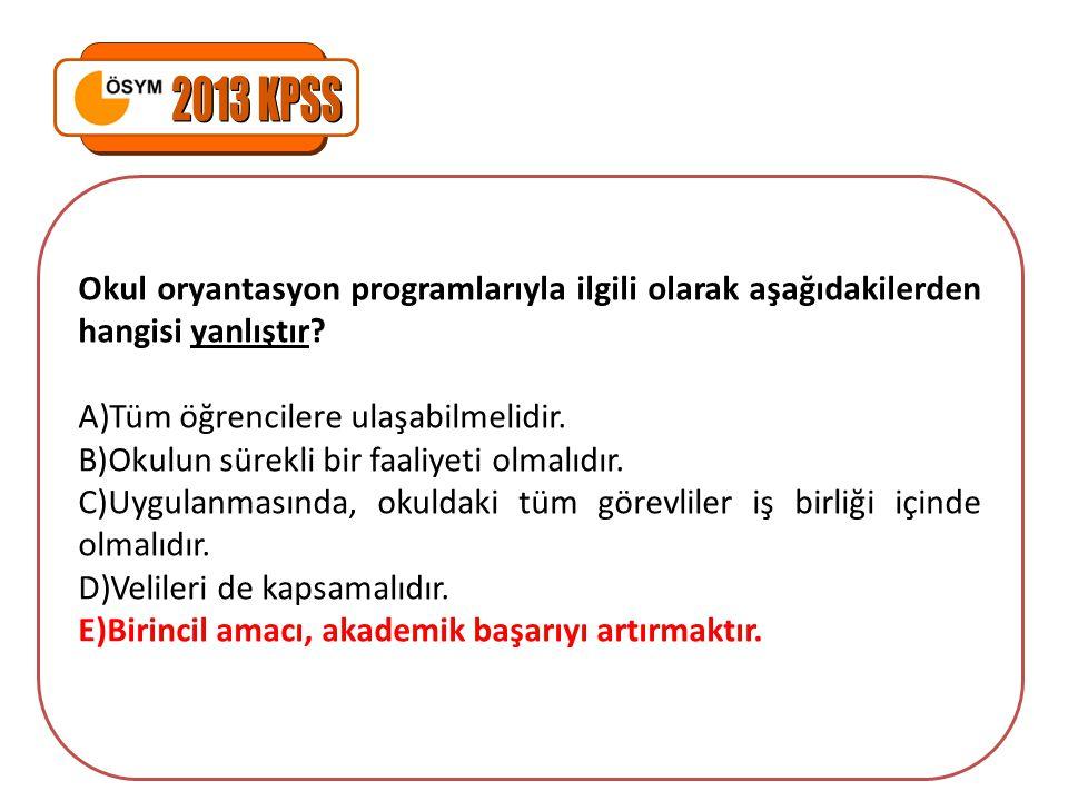 2013 KPSS Okul oryantasyon programlarıyla ilgili olarak aşağıdakilerden hangisi yanlıştır Tüm öğrencilere ulaşabilmelidir.