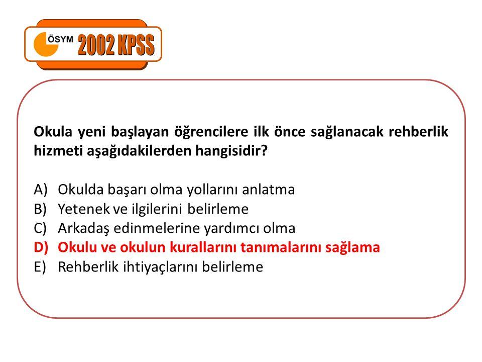 2002 KPSS Okula yeni başlayan öğrencilere ilk önce sağlanacak rehberlik hizmeti aşağıdakilerden hangisidir