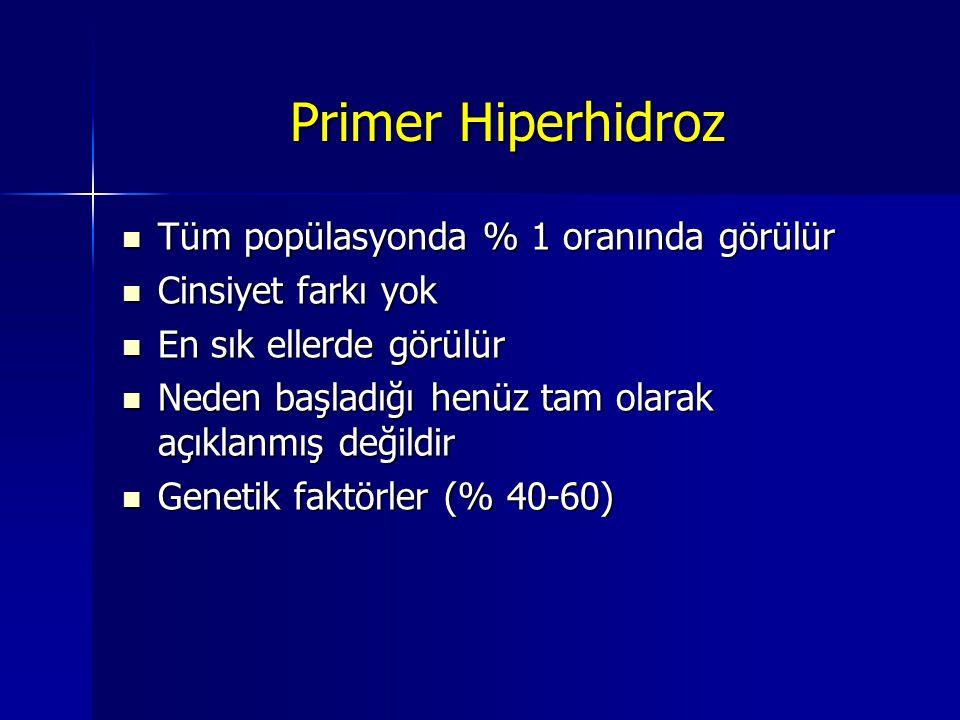 Primer Hiperhidroz Tüm popülasyonda % 1 oranında görülür