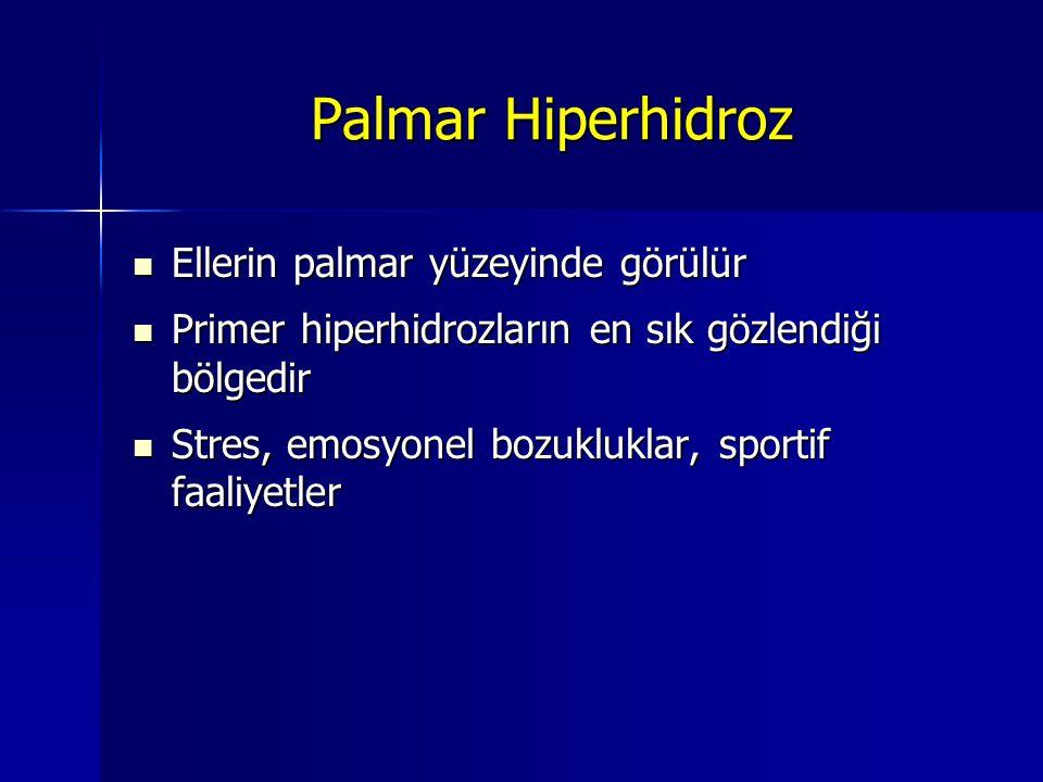 Palmar Hiperhidroz Ellerin palmar yüzeyinde görülür