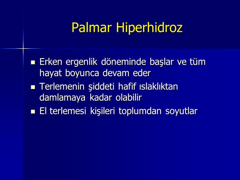 Palmar Hiperhidroz Erken ergenlik döneminde başlar ve tüm hayat boyunca devam eder. Terlemenin şiddeti hafif ıslaklıktan damlamaya kadar olabilir.