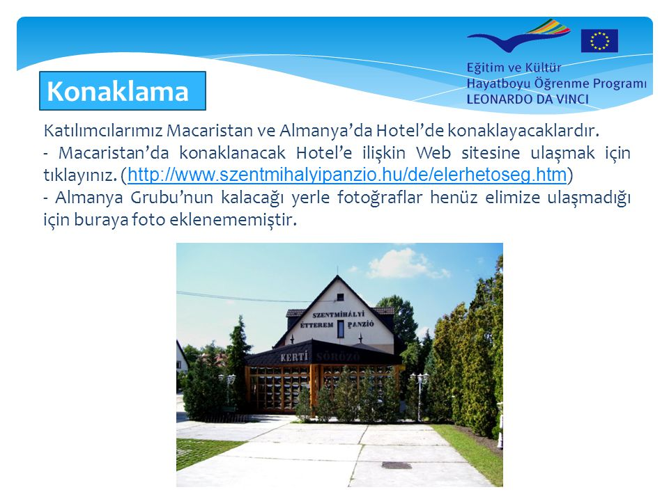 Konaklama Katılımcılarımız Macaristan ve Almanya'da Hotel'de konaklayacaklardır.