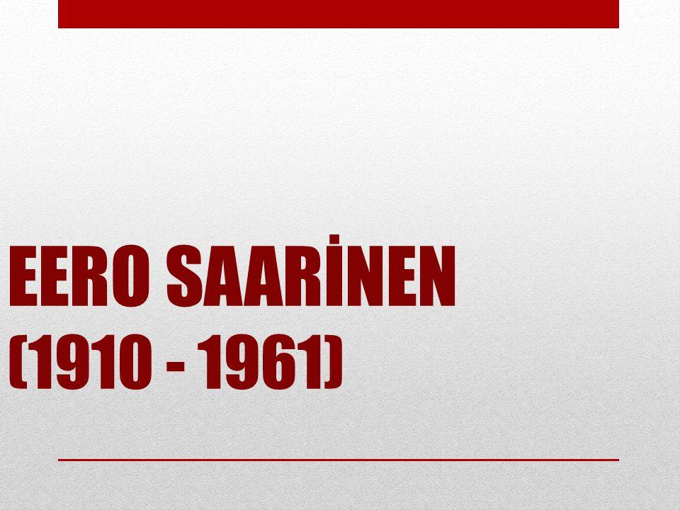 EERO SAARİNEN (1910 - 1961)