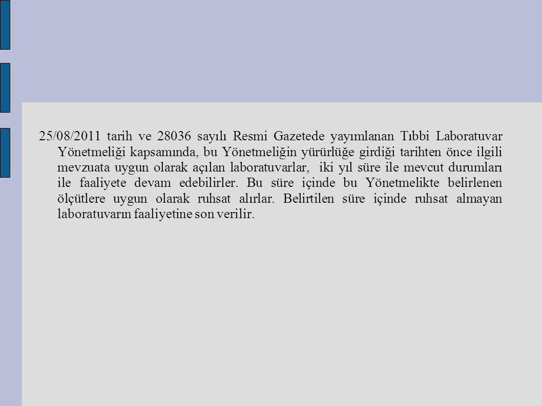 25/08/2011 tarih ve 28036 sayılı Resmi Gazetede yayımlanan Tıbbi Laboratuvar Yönetmeliği kapsamında, bu Yönetmeliğin yürürlüğe girdiği tarihten önce ilgili mevzuata uygun olarak açılan laboratuvarlar, iki yıl süre ile mevcut durumları ile faaliyete devam edebilirler.